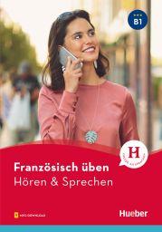 Französisch üben - Hören & Sprechen B1