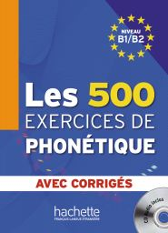 Les 500 Exercices de Phonetique, B1/B2